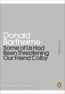 Some of Us Had Been Threatening Our Friend Colby - Barthelme, Donald