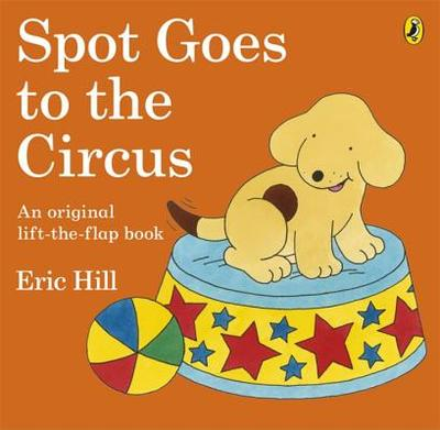 Spot Goes to the Circus - Hill, Eric