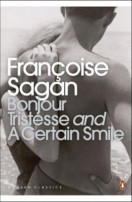 Bonjour Tristesse: AND A Certain Smile - Sagan, Francoise, and Cusk, Rachel (Introduction by)