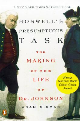 Boswell's Presumptuous Task: The Making of the Life of Dr. Johnson - Sisman, Adam