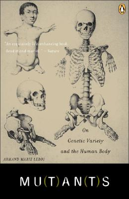 Mutants: On Genetic Variety and the Human Body - Leroi, Armand
