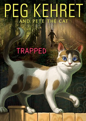 Trapped! - Kehret, Peg, and Pete the Cat