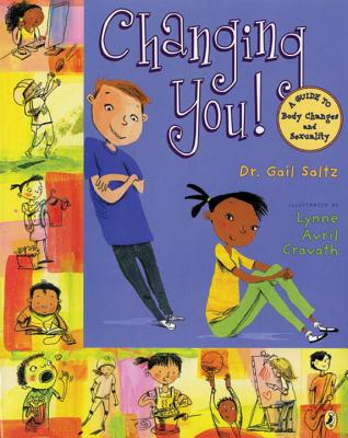 Changing You!: A Guide to Body Changes and Sexuality - Saltz, Gail, M.D.