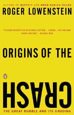 Origins of the Crash: The Great Bubble and Its Undoing - Lowenstein, Roger