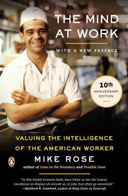 The Mind at Work: Valuing the Intelligence of the American Worker - Rose, Mike, Professor