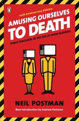 Amusing Ourselves to Death: Public Discourse in the Age of Show Business - Postman, Neil, and Postman, Andrew (Introduction by)