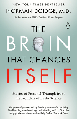 The Brain That Changes Itself: Stories of Personal Triumph from the Frontiers of Brain Science - Doidge, Norman, M.D.