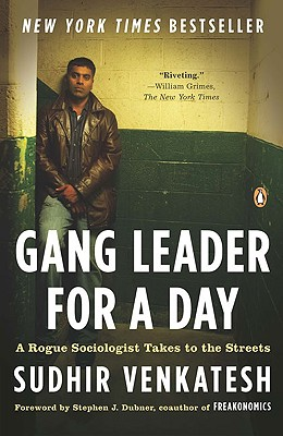 Gang Leader for a Day: A Rogue Sociologist Takes to the Streets - Venkatesh, Sudhir
