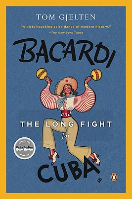 Bacardi and the Long Fight for Cuba: The Biography of a Cause - Gjelten, Tom