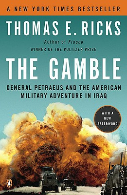The Gamble: General Petraeus and the American Military Adventure in Iraq - Ricks, Thomas E