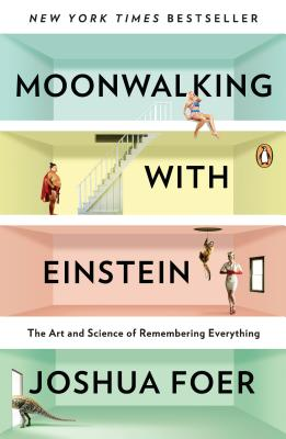 Moonwalking with Einstein: The Art and Science of Remembering Everything - Foer, Joshua