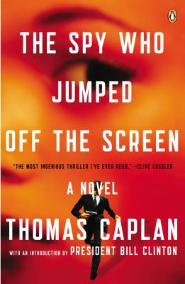 The Spy Who Jumped Off the Screen - Caplan, Thomas, and Clinton, Bill, President (Introduction by)