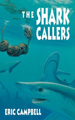 The Shark Callers - Campbell, Eric