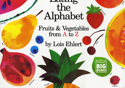 Eating the Alphabet: Fruits & Vegetables from A to Z - Ehlert, Lois