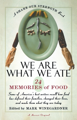 We Are What We Ate: 24 Memories of Food, a Share Our Strength Book - Winegardner, Mark (Editor), and Winegardner (Editor)