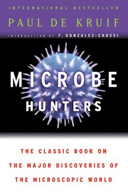 Microbe Hunters - De Kruif, Paul, and Gonzalez-Crussi, F, M.D.