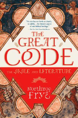 The Great Code: The Bible and Literature - Frye, Northrop