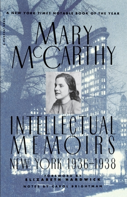 Intellectual Memoirs: New York, 1936-1938 - McCarthy, Mary, and Hardwick, Elizabeth (Adapted by), and Brightman, Carol (Adapted by)
