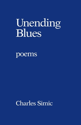 Unending Blues: Poems - Simic, Charles, and Simic