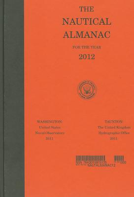 Nautical Almanac: 2012 - Nautical Almanac Office (U S ) (Compiled by)