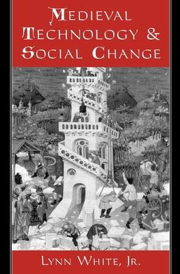 Medieval Technology and Social Change - White, Lynn, Jr.