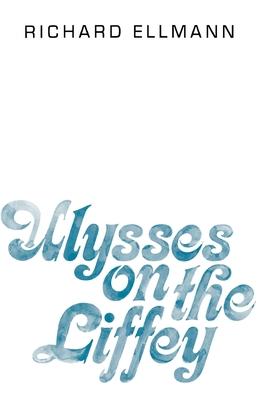 Ulysses on the Liffey - Ellmann, Richard