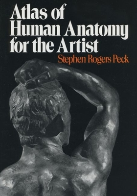 Atlas of Human Anatomy for the Artist - Peck, Stephen Rogers