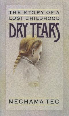 Dry Tears: The Story of a Lost Childhood - Tec, Nechama