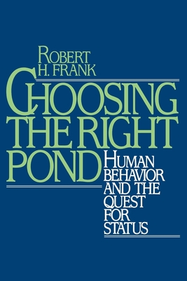 Choosing the Right Pond: Human Behavior and the Quest for Status - Frank, Robert H