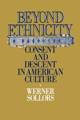 Beyond Ethnicity: Consent & Descent in American Culture - Sollors, Werner