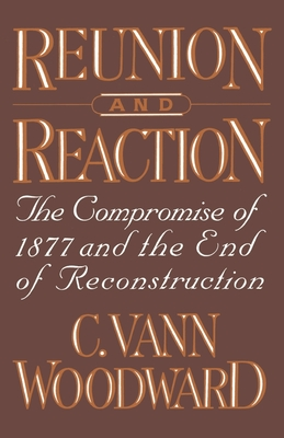 Reunion and Reaction: The Compromise of 1877 and the End of Reconstruction - Woodward, C Vann (Preface by)