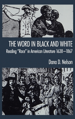 The Word in Black and White: Reading Race in American Literature, 1638-1867 - Nelson, Stephanie, and Nelson, Dana D