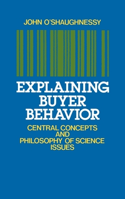 Explaining Buyer Behavior: Central Concepts and Philosophy of Science Issues - O'Shaughnessy, John