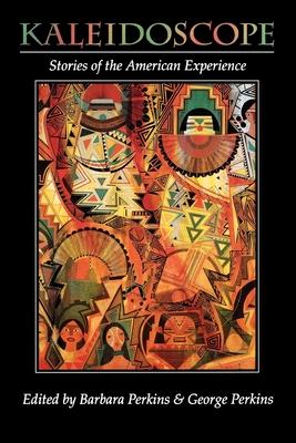 Kaleidoscope: Stories of the American Experience - Perkins, Barbara (Editor), and Perkins, George (Editor)