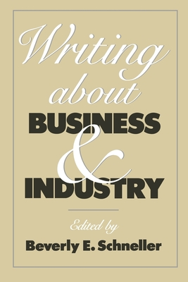 Writing about Business and Industry - Schneller, Beverly E