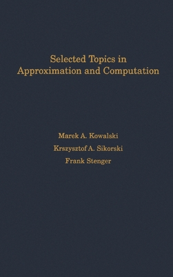 Selected Topics in Approximation and Computation - Kowalski, Marek A, and Sikorski, Krzysztof A, and Stenger, Frank