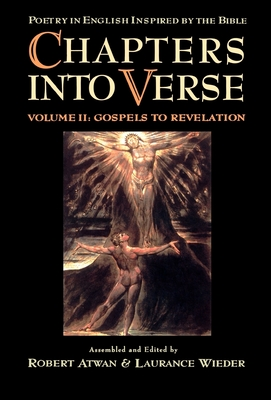 Chapters Into Verse: Poetry in English Inspired by the Bible: Volume 2: Gospels to Revelation - Atwan, Robert, Professor (Editor), and Wieder, Laurance, and Wieder, Laurence