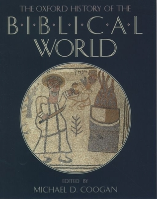 The Oxford History of the Biblical World - Coogan, Michael D, PhD (Prologue by), and Geller, Barbara, MD (Epilogue by)