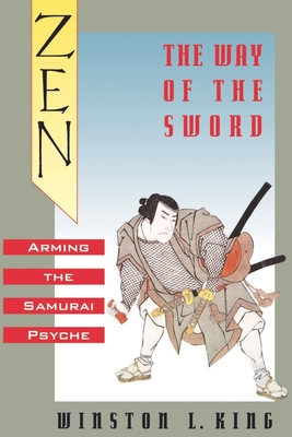 Zen and the Way of the Sword: Arming the Samurai Psyche - King, Winston L