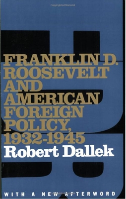 Franklin D. Roosevelt and American Foreign Policy, 1932-1945: With a New Afterword - Dallek, Robert