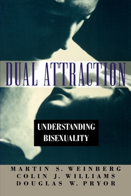 Dual Attraction: Understanding Bisexuality - Weinberg, Martin S, and Williams, Colin J, and Pryor, Douglas W