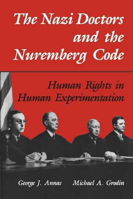 The Nazi Doctors and the Nuremberg Code: Human Rights in Human Experimentation - Annas, George J (Editor), and Oxford University Press, and Grodin, Michael A (Editor)