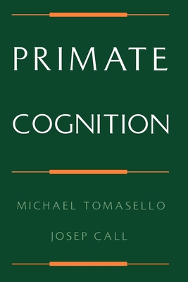 Primate Cognition - Tomasello, Michael, and Call, Josep, Dr.