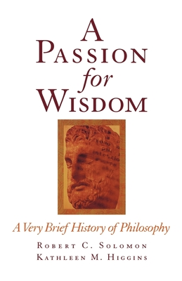 A Passion for Wisdom: A Very Brief History of Philosophy - Solomon, Robert C, and Higgins, Kathleen M, and Oxford University Press