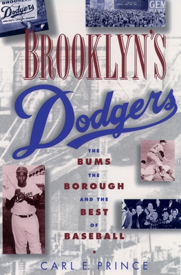 Brooklyn's Dodgers: The Bums, the Borough, and the Best of Baseball, 1947-1957 - Prince, Carl E