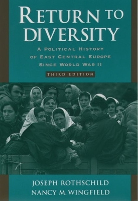 Return to Diversity: A Political History of East Central Europe Since World War II - Rothschild, Joseph (Preface by), and Wingfield, Nancy Merriwether (Preface by)