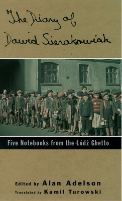 The Diary of Dawid Sierakowiak: Five Notebooks from the Lodz Ghetto - Sierakowiak, Dawid, and Adelson, Alan (Editor), and Turowski, Kamil (Translated by)
