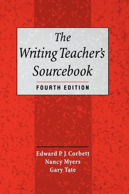 The Writing Teacher's Sourcebook - Corbett, Edward P J (Editor), and Myers, Nancy (Preface by), and Tate, Gary (Editor)