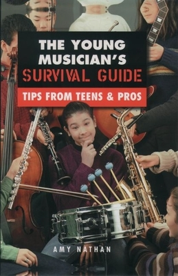The Young Musician's Survival Guide: Tips from Teens & Pros - Nathan, Amy, and Smollett, Tobias George