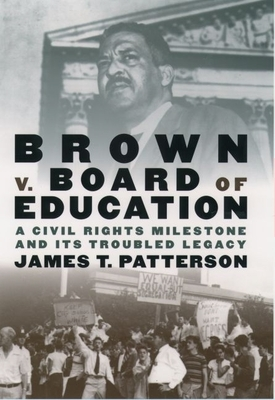 Brown v. Board of Education: A Civil Rights Milestone and Its Troubled Legacy - Patterson, James T, and Freehling, William W